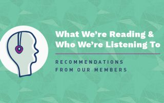 What We're Reading & Who We're Listening To - Recommendations from our members